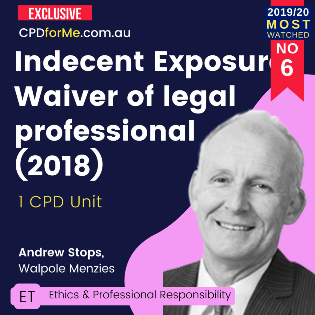 Indecent Exposure: Waiver of Legal Professional (2018) Online CPD