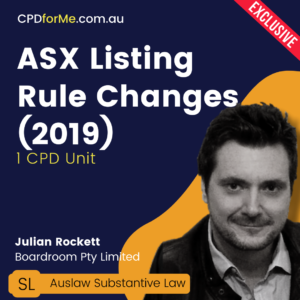 ASX Listing Rule Changes (2019) – 1 CPD Unit – Australian Substantive Law   CPDforMe.com.au