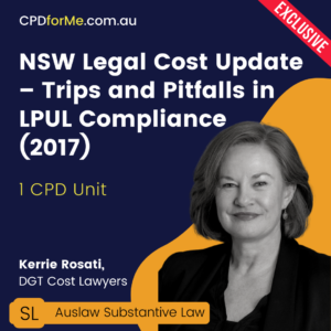 NSW Legal Cost Update - Trips and Pitfalls in LPUL Compliance
