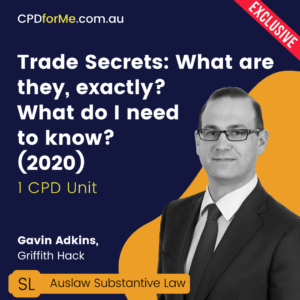 Trade Secrets: What are they, exactly? What do I need to know? (2020)– 1 CPD Unit | CPDforMe.com.au