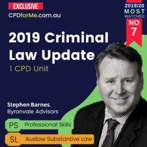 2019 Criminal Law Update – Substantive Law or Professional Skills – 1 CPD Unit