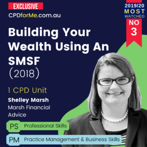 Building Your Wealth Using An SMSF (2018) 1 CPD Unit