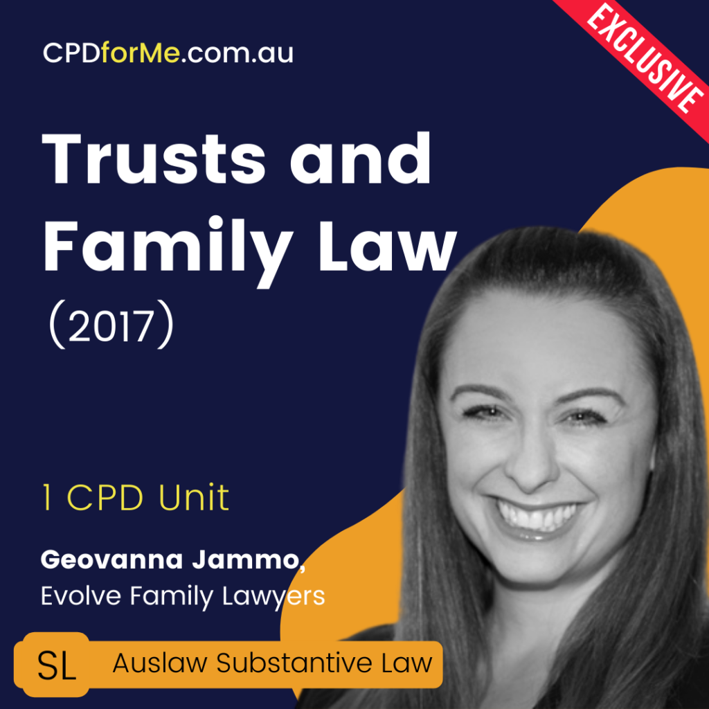 Trusts & Family Law (2017) 1 CPD Unit Online CPD