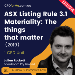 ASX Listing Rule 3.1 Materiality: The Things that Matter (2019) Online CPD