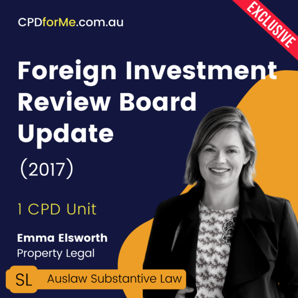 Foreign Investment Review Board Update (2017) Online CPD