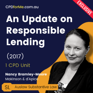 An Update on Responsible Lending (2017) Online CPD