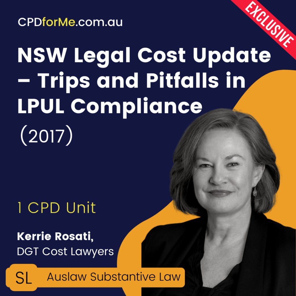 NSW Legal Cost Update - Trips and Pitfalls in LPUL Compliance (2017) Online CPD