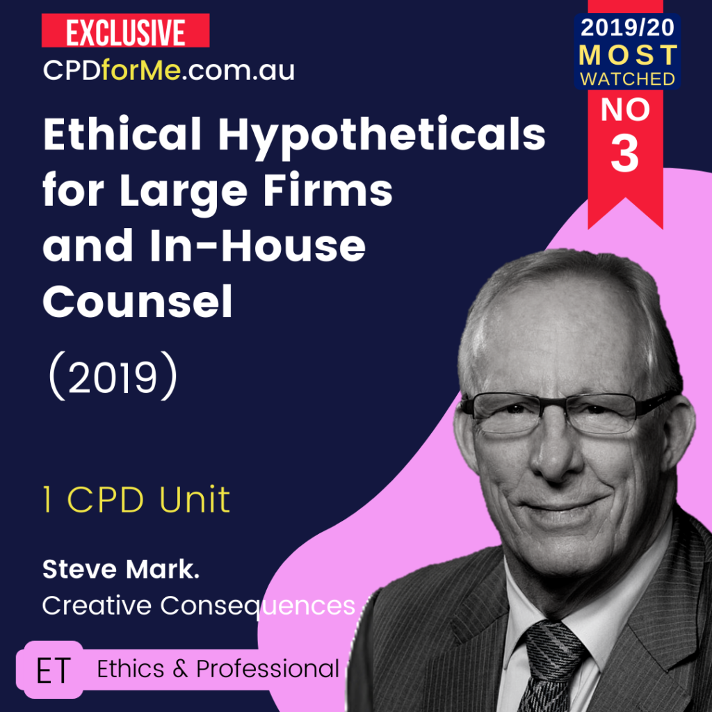 Ethical Hypotheticals for Large Firms and In-House Counsel (2019) Online CPD