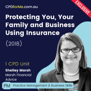 Protecting You, Your Family and Your Business Using Insurance (2018) Online CPD