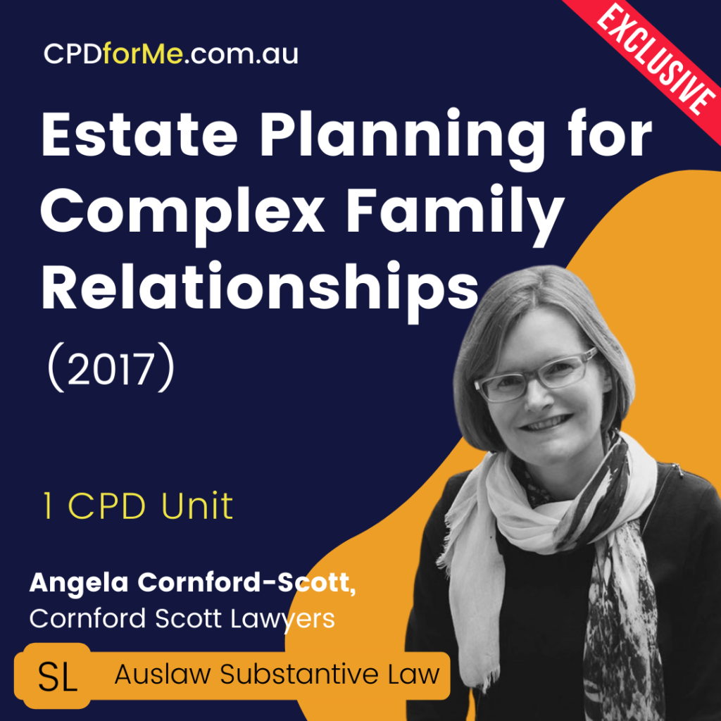 Estate Planning for Complex Family Relationships (2017) Online CPD