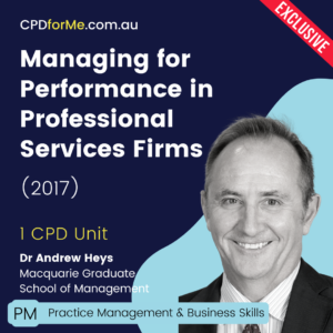 Managing for Performance in Professional Services Firms (2017) Online CPD