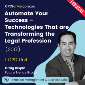 Automate Your Success - Technologies That are Transforming the Legal Profession (2017) Online CPD