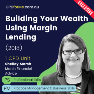 Building Your Wealth Using Margin Lending (2018) Online CPD