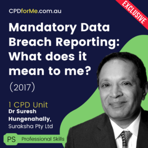 Mandatory Data Breach Reporting: What does it mean to me? (2017) Online CPD