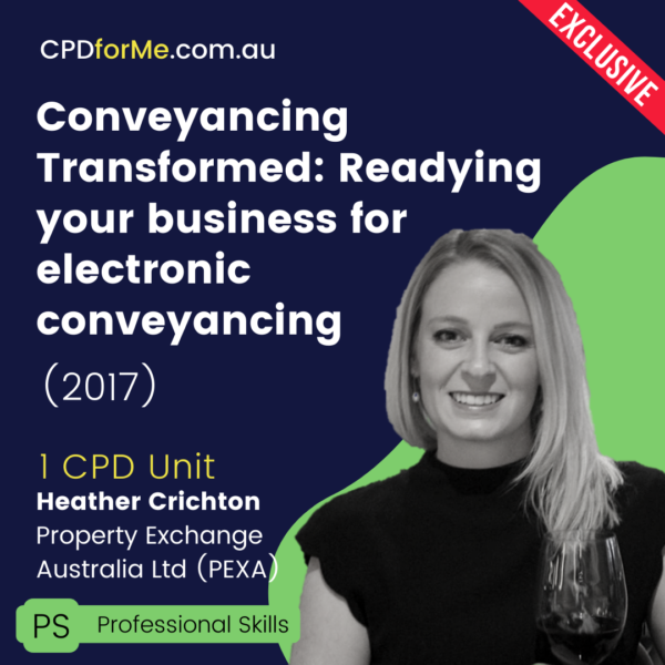 Conveyancing Transformed: Readying your business for electronic conveyancing (2017) Online CPD
