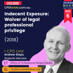 Indecent Exposure: Waiver of Legal Professional Privilege (2018) Online CPD