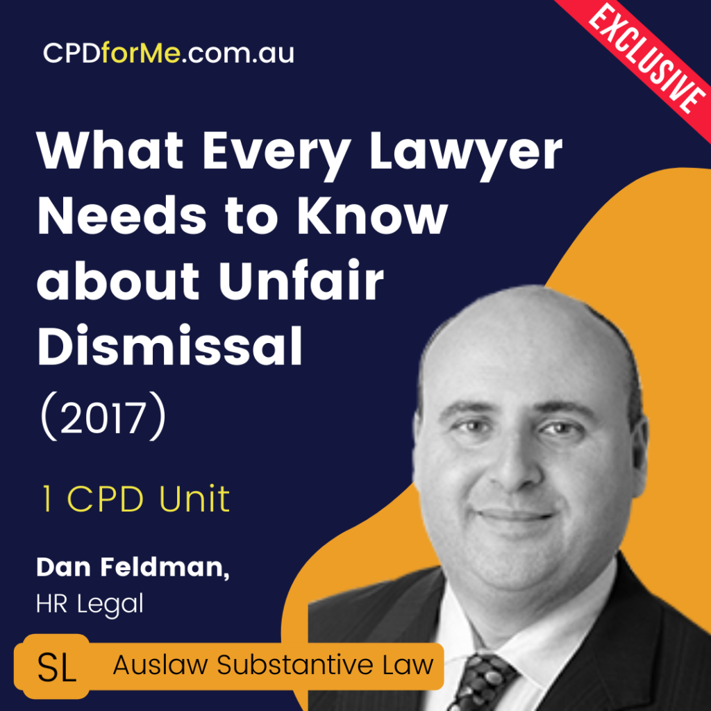 What Every Lawyer Needs to Know about Unfair Dismissal (2017) Online CPD