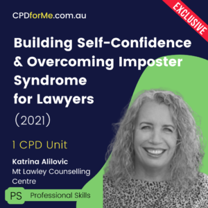 Building Self-Confidence & Overcoming Imposter Syndrome for Lawyers (2021) Online CPD